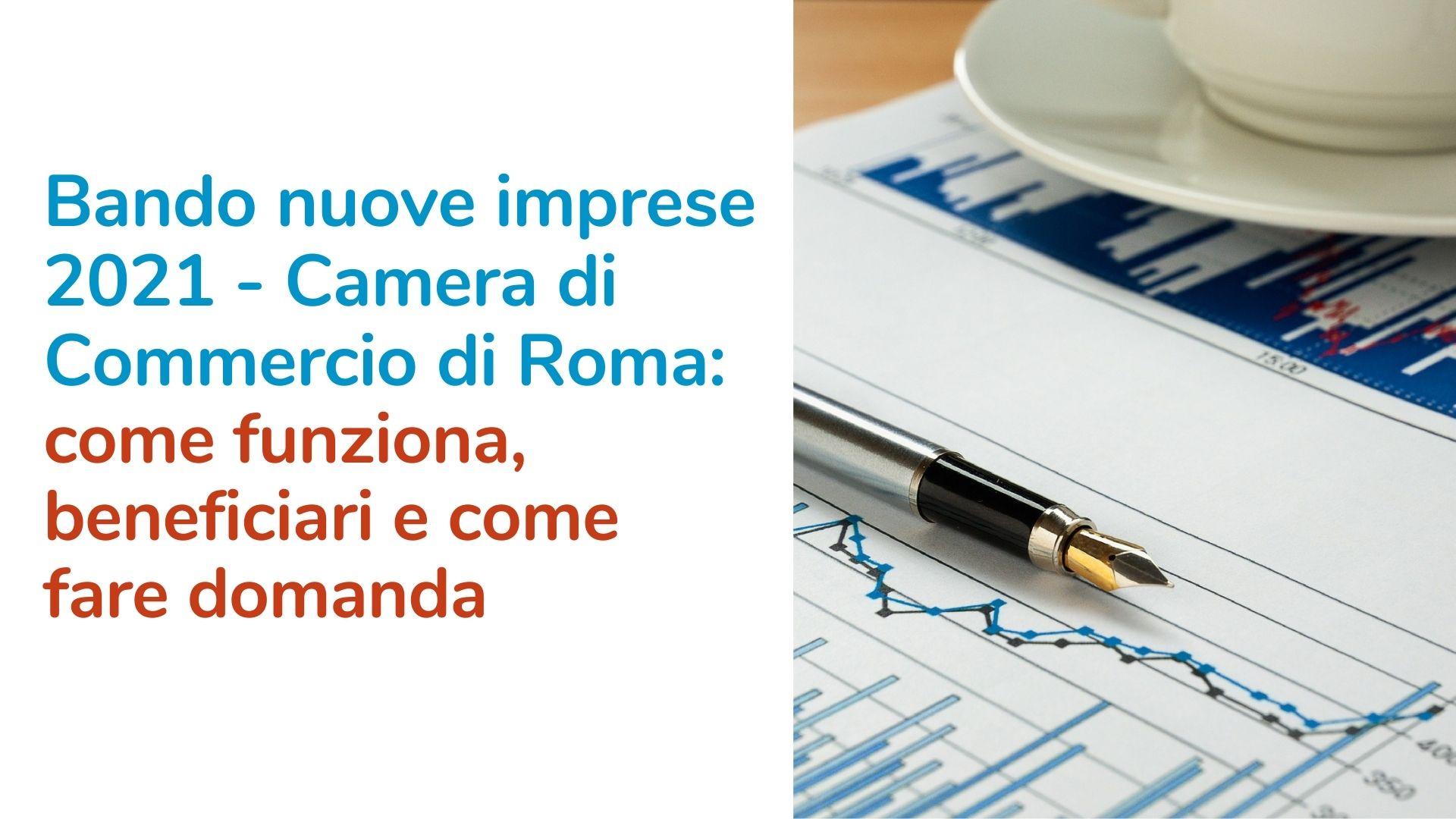 Bando nuove imprese 2021 – Camera di Commercio di Roma: come funziona, beneficiari e come fare domanda