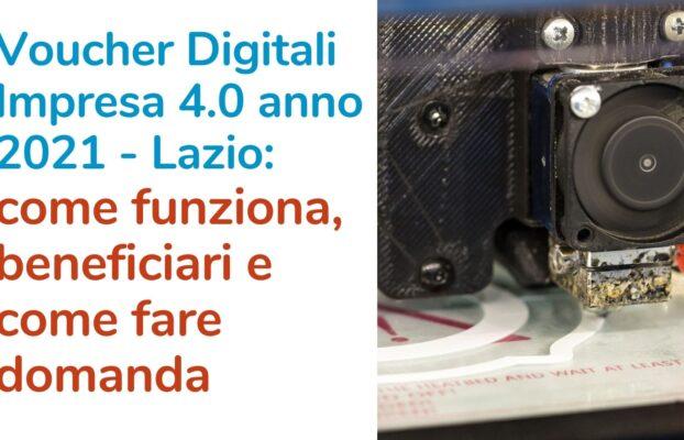Voucher Digitali Impresa 4.0 anno 2021 – Lazio: come funziona, beneficiari e come fare domanda
